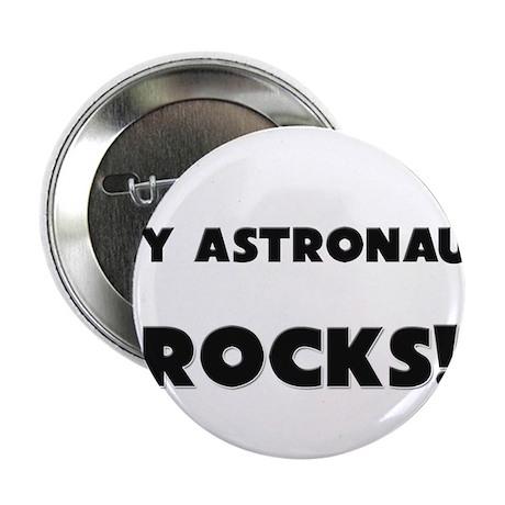 "MY Astronaut ROCKS! 2.25"" Button"