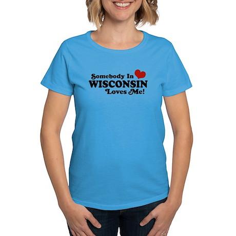 Somebody In Wisconsin Loves Me Women's Dark T-Shir