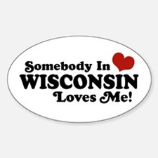 Somebody In Wisconsin Loves Me Oval Decal