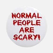 NORMAL PEOPLE ARE SCARY! Ornament (Round)