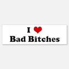 I Love Bad Bitches Bumper Bumper Bumper Sticker
