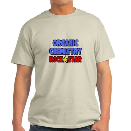 """Organic Chemistry Rock Star"" Light T-Shirt"