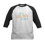 I Like Daddy Better Kids Baseball Jersey