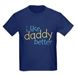I Like Daddy Better Kids Dark T-Shirt