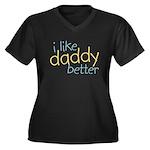 I Like Daddy Better Women's Plus Size V-Neck Dark