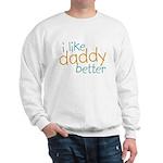 I Like Daddy Better Sweatshirt