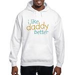 I Like Daddy Better Hooded Sweatshirt