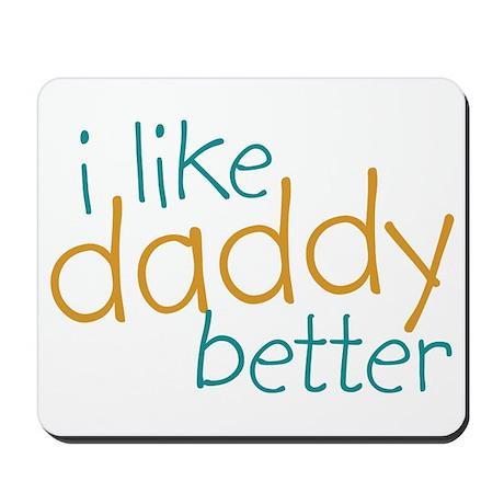 I Like Daddy Better Mousepad