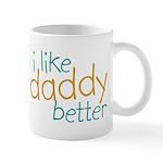 I Like Daddy Better Mug
