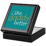 I Like Daddy Better Keepsake Box