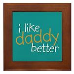 I Like Daddy Better Framed Tile