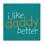I Like Daddy Better Tile Coaster