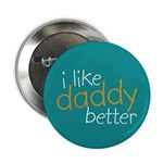 """I Like Daddy Better 2.25"""" Button"""