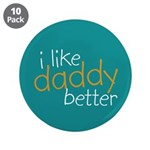 """I Like Daddy Better 3.5"""" Button (10 pack)"""