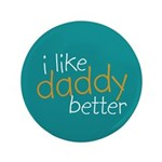"""I Like Daddy Better 3.5"""" Button (100 pack)"""