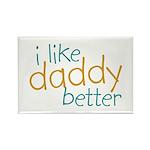 I Like Daddy Better Rectangle Magnet (10 pack)