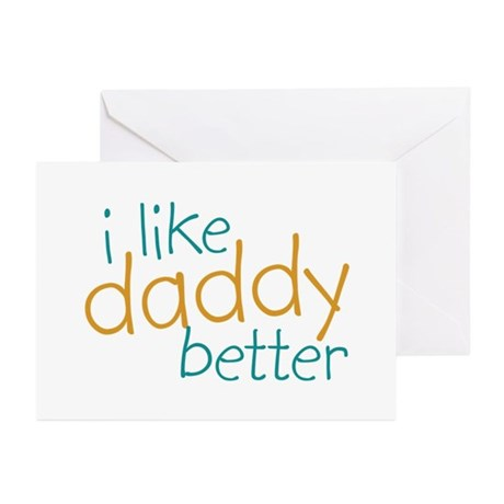 I Like Daddy Better Greeting Cards (Pk of 10)