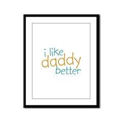 I Like Daddy Better Framed Panel Print