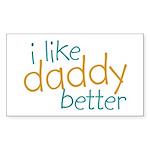 I Like Daddy Better Rectangle Sticker