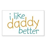 I Like Daddy Better Rectangle Sticker 50 pk)