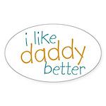 I Like Daddy Better Oval Sticker
