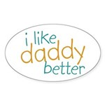 I Like Daddy Better Oval Sticker (10 pk)
