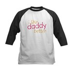 I Like Daddy Better Kids Baseball Jersey