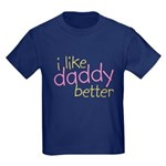 I Like Daddy Better Kids Dark T-Shirt