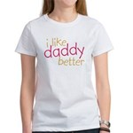 I Like Daddy Better Women's T-Shirt