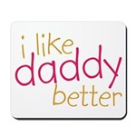I Like Daddy Better Mousepad