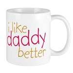 I Like Daddy Better Mug