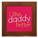 I Like Daddy Better Framed Tile