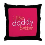 I Like Daddy Better Throw Pillow