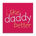 I Like Daddy Better Tile Coaster