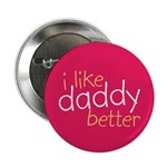 "I Like Daddy Better 2.25"" Button"