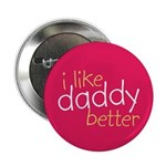 "I Like Daddy Better 2.25"" Button (100 pack)"