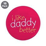 "I Like Daddy Better 3.5"" Button (10 pack)"