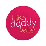 "I Like Daddy Better 3.5"" Button (100 pack)"