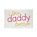 I Like Daddy Better Rectangle Magnet (10 pack)