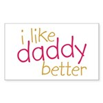I Like Daddy Better Rectangle Sticker
