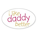 I Like Daddy Better Oval Sticker (10 pk)
