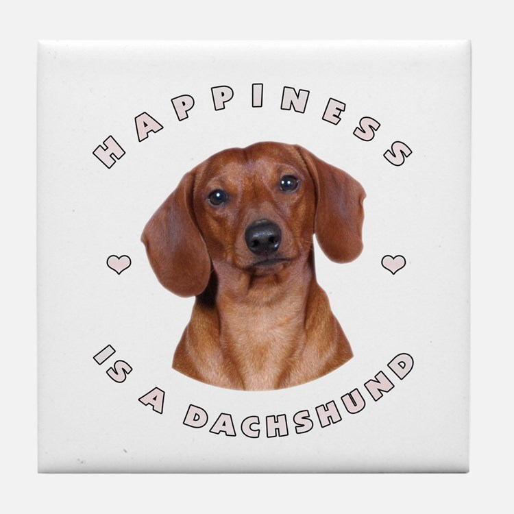 Happiness is a Dachshund! Tile Coaster
