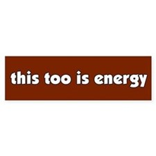 This Too is Energy Bumper Bumper Sticker