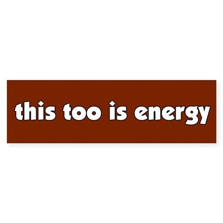 This Too is Energy Bumper Sticker