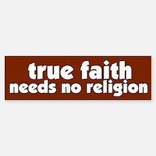 True Faith Bumper Bumper Bumper Sticker