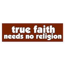 True Faith Bumper Bumper Sticker