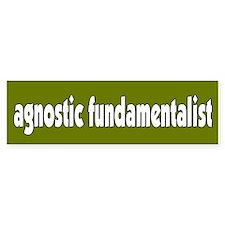 Agnostic Fundamentalist Bumper Bumper Sticker