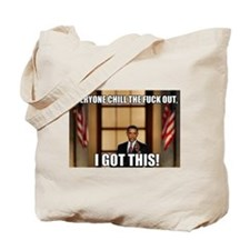 CHILL THE FUCK OUT I GOT THIS Tote Bag
