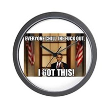 CHILL THE FUCK OUT I GOT THIS Wall Clock