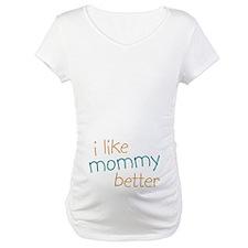 I Like Mommy Better Shirt